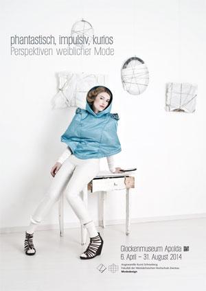 Plakat Sonderausstellung fantastisch, impulsiv, kurios - Perspektiven weiblicher Mode 6. April-31.8.2014